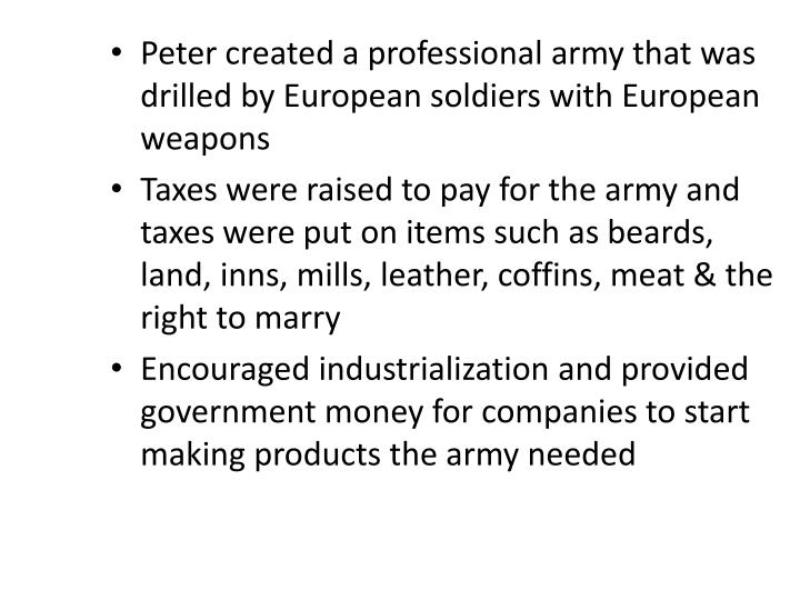 Peter created a professional army that was drilled by European soldiers with European weapons