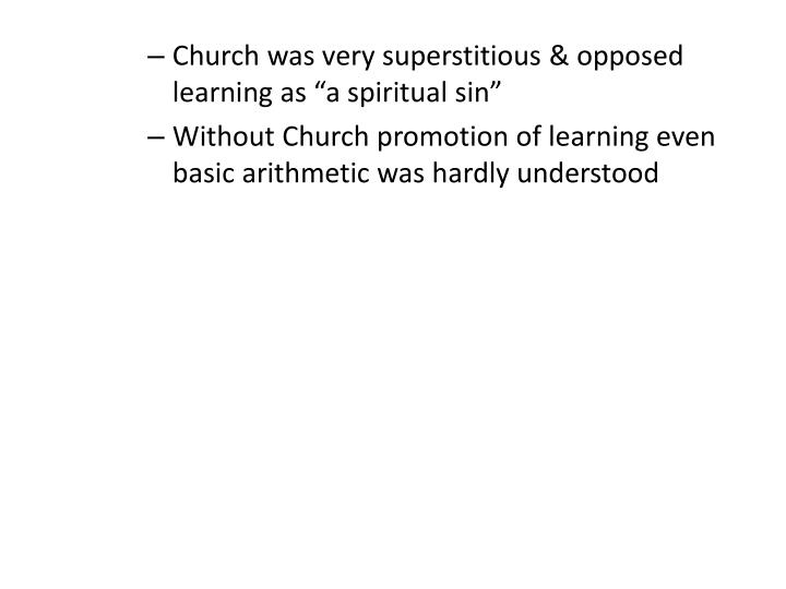 """Church was very superstitious & opposed learning as """"a spiritual sin"""""""
