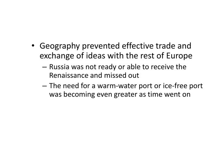 Geography prevented effective trade and exchange of ideas with the rest of Europe