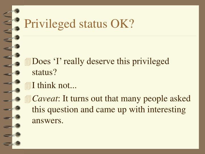 Privileged status OK?