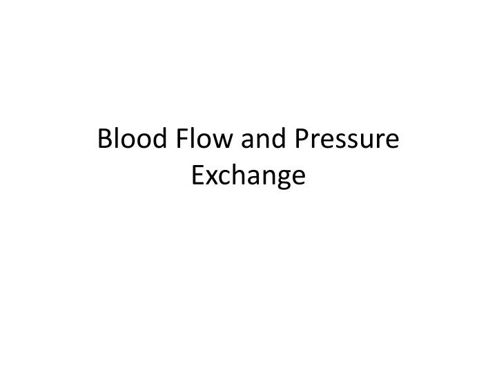 Blood flow and pressure exchange