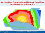 am peak hour congested road network travel time to highway 401 at yonge st