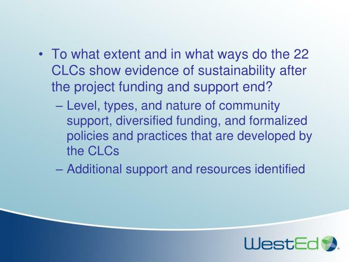 To what extent and in what ways do the 22 CLCs show evidence of sustainability after the project funding and support end?