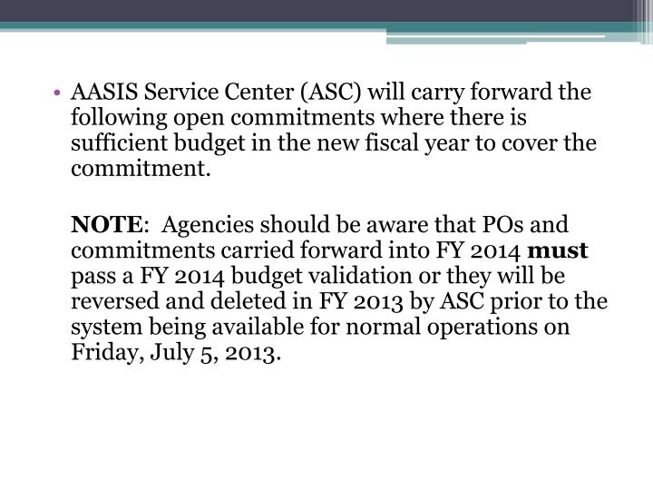 AASIS Service Center (ASC) will carry forward the following open commitments where there is sufficient budget in the new fiscal year to cover the commitment.