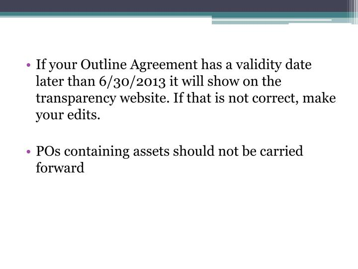 If your Outline Agreement has a validity date later than 6/30/2013 it will show on the transparency website. If that is not correct, make your edits.