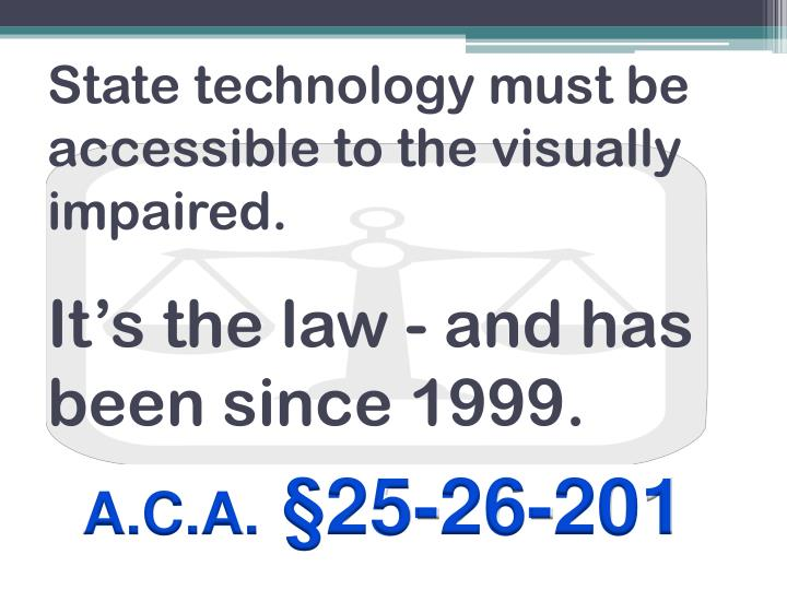 State technology must be accessible to the visually impaired it s the law and has been since 1999