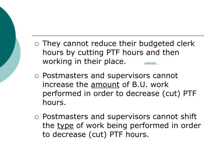 They cannot reduce their budgeted clerk hours by cutting PTF hours and then working in their place.