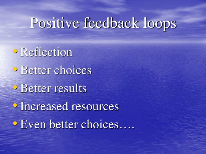 Positive feedback loops