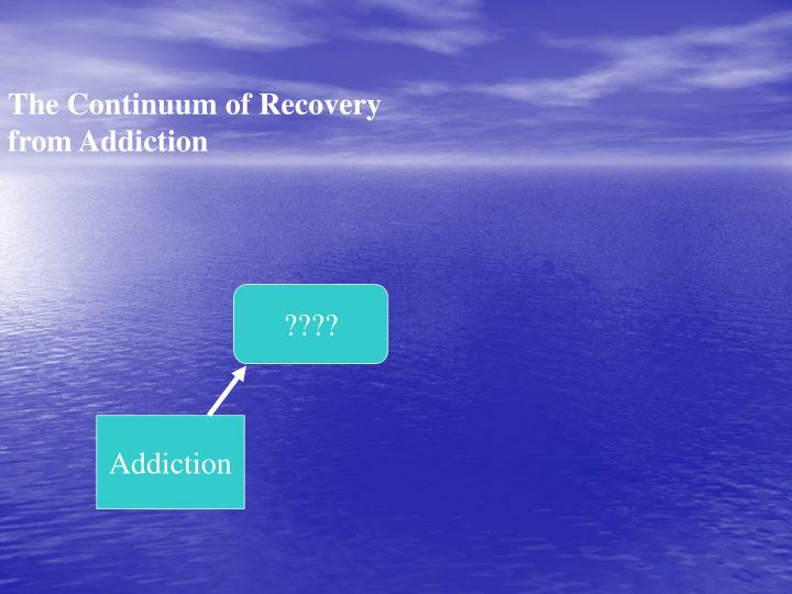 The Continuum of Recovery