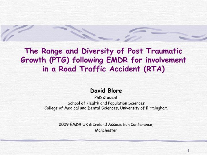The Range and Diversity of Post Traumatic Growth (PTG) following EMDR for involvement in a Road Traf...