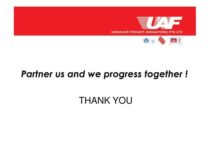 Partner us and we progress together !