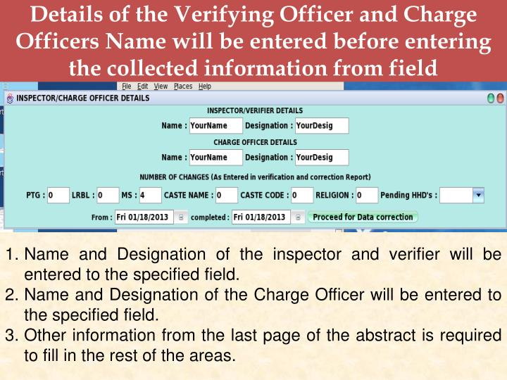 Details of the Verifying Officer and Charge Officers Name will be entered before entering the collected information from field