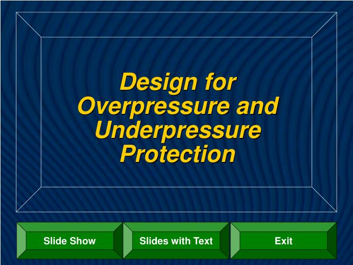 Design for overpressure and underpressure protection