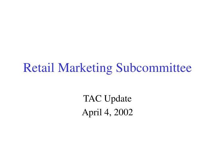 Retail Marketing Subcommittee