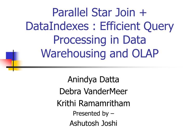 Parallel star join dataindexes efficient query processing in data warehousing and olap