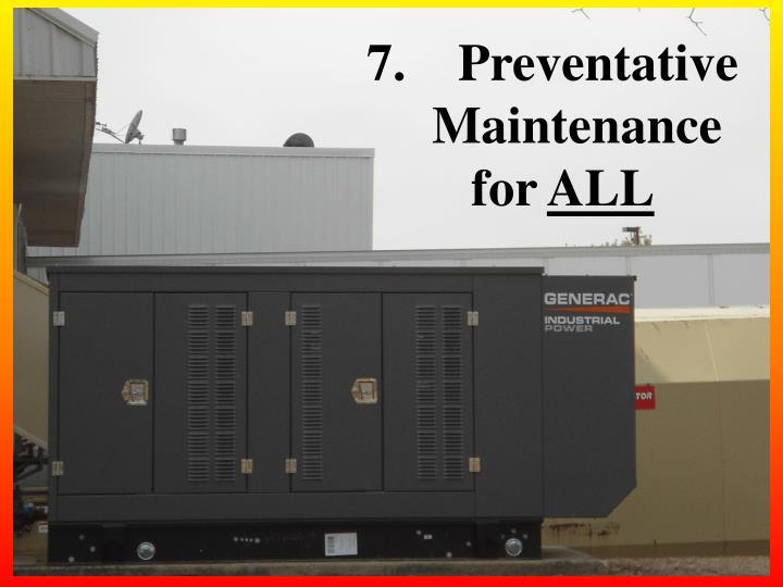 7.    Preventative                      Maintenance