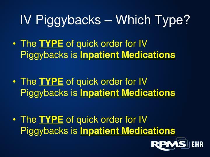 IV Piggybacks – Which Type?