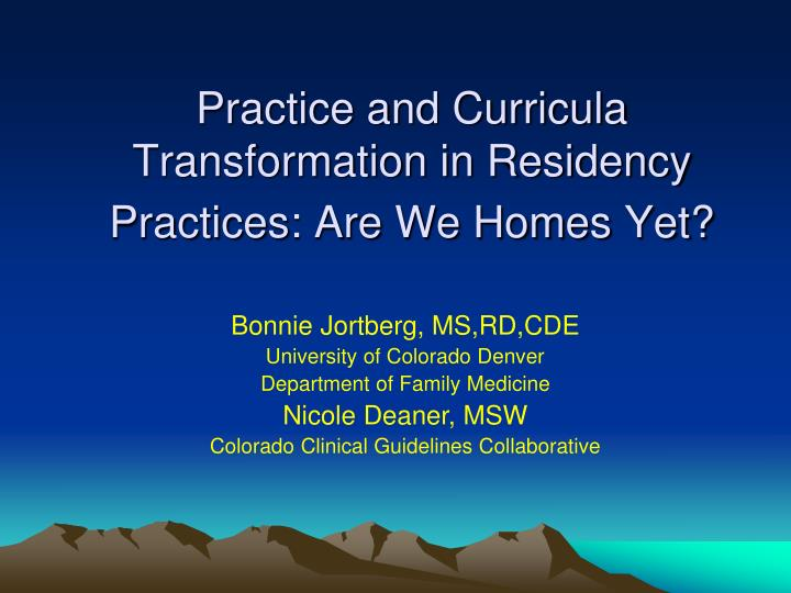 practice and curricula transformation in residency practices are we homes yet