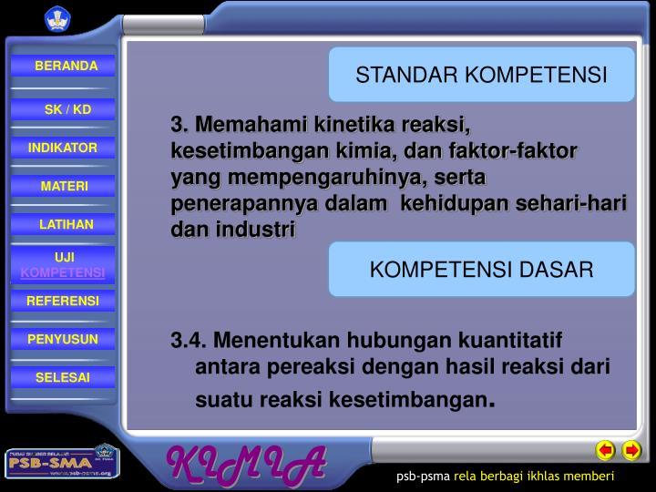 3. Memahami kinetika reaksi, kesetimbangan kimia, dan faktor-faktor yang mempengaruhinya, serta penerapannya dalam  kehidupan sehari-hari dan industri