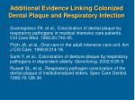 additional evidence linking colonized dental plaque and respiratory infection