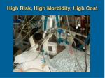 high risk high morbidity high cost