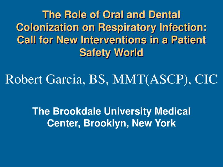 The Role of Oral and Dental Colonization on Respiratory Infection: Call for New Interventions in a Patient Safety World