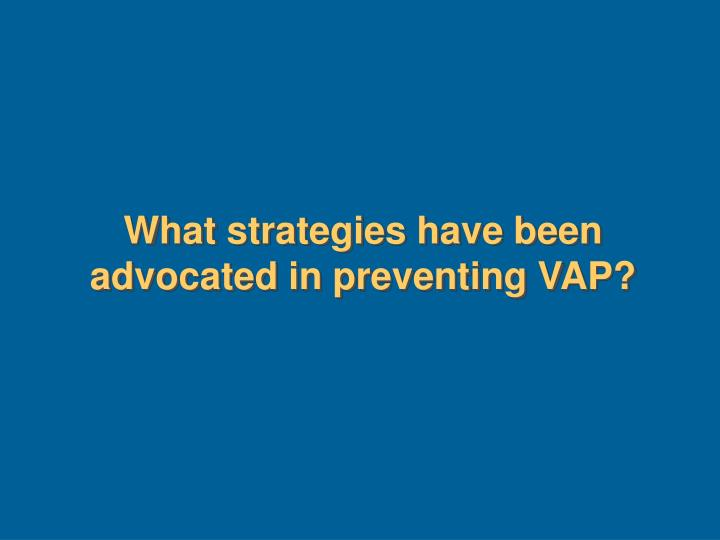 What strategies have been advocated in preventing VAP?