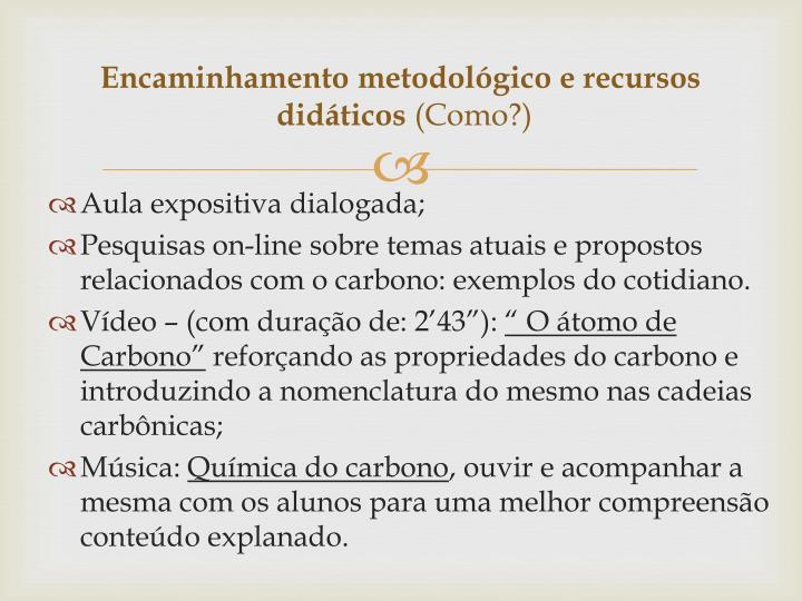Encaminhamento metodológico e recursos