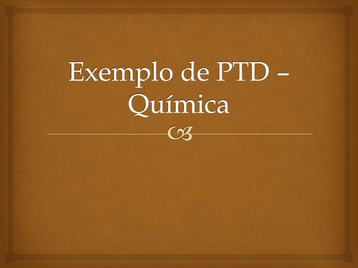 Exemplo de PTD – Química