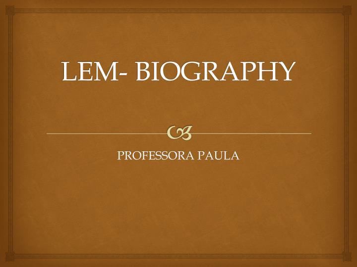 LEM- BIOGRAPHY