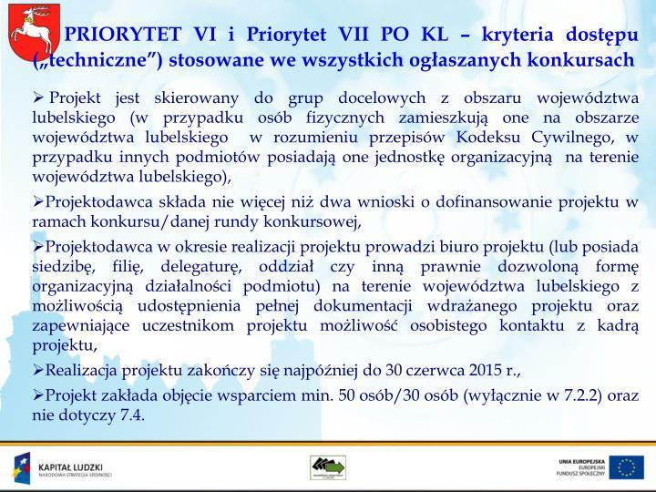 "PRIORYTET VI i Priorytet VII PO KL – kryteria dostępu   (""techniczne"") stosowane we wszystkich ogłaszanych konkursach"