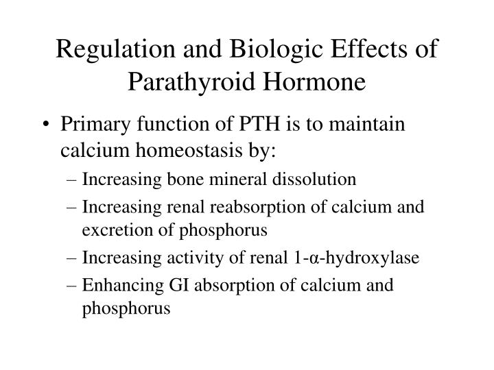 Regulation and Biologic Effects of Parathyroid Hormone