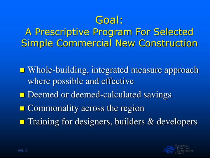 Goal a prescriptive program for selected simple commercial new construction