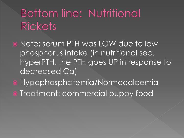 Bottom line:  Nutritional Rickets