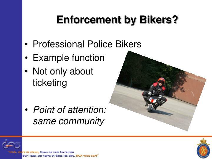 Enforcement by Bikers?
