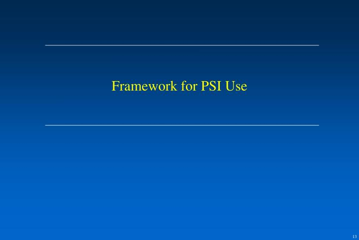 Framework for PSI Use