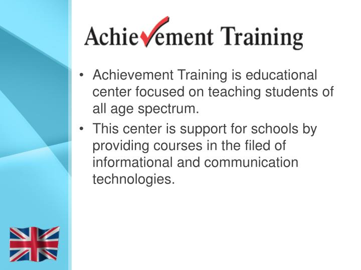 Achievement Training is educational center focused on teaching students of all age spectrum.