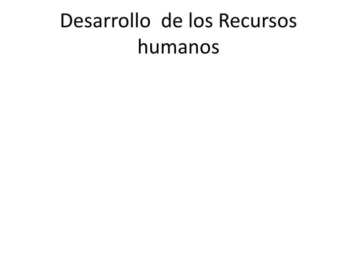 Desarrollo  de los Recursos humanos