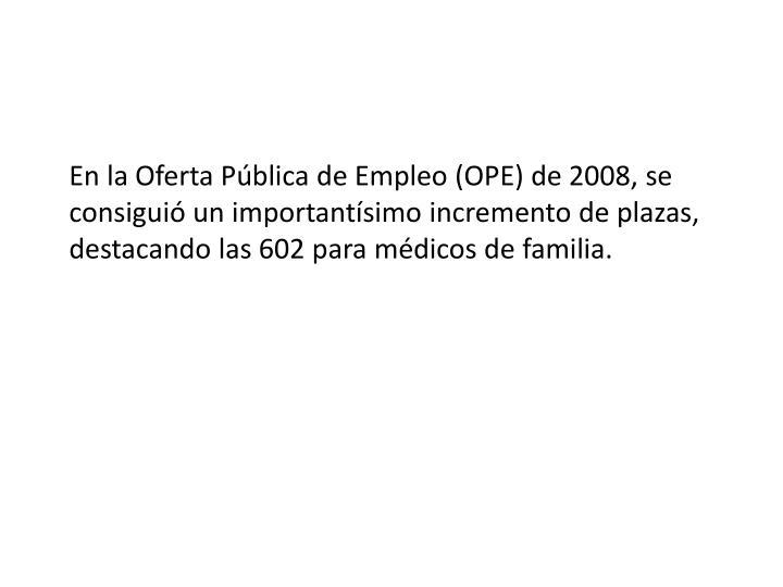 En la Oferta Pública de Empleo (OPE) de 2008, se consiguió un importantísimo incremento
