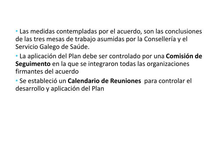 Las medidas contempladas por el acuerdo, son las conclusiones de las tres mesas de trabajo asumidas por la Consellería y el Servicio Galego de Saúde.