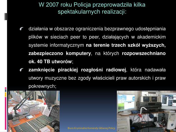 W 2007 roku Policja przeprowadziła kilka spektakularnych realizacji: