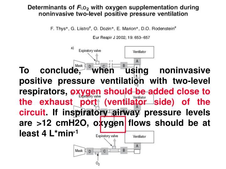 To conclude, when using noninvasive positive pressure ventilation with two-level respirators,