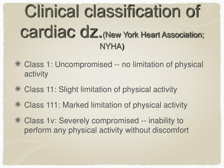 Clinical classification of cardiac dz.