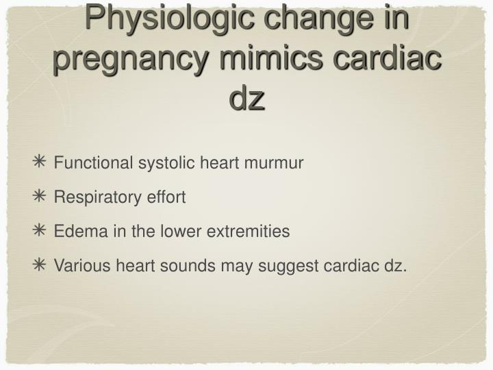 Physiologic change in pregnancy mimics cardiac dz