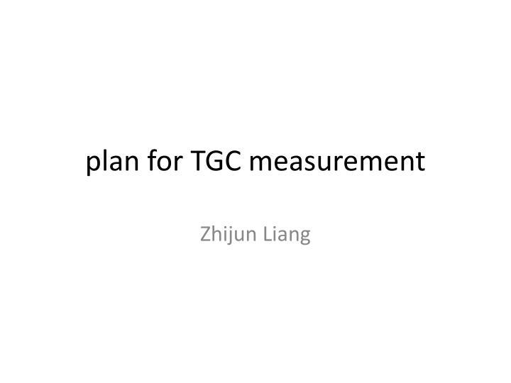 plan for TGC measurement