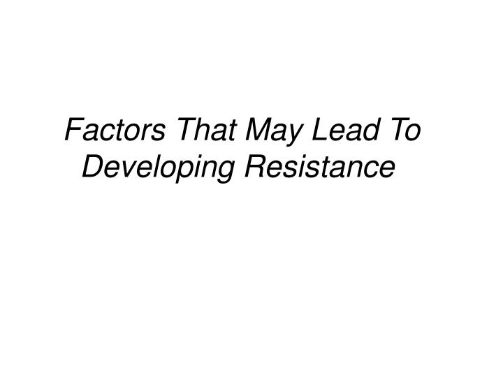 Factors That May Lead To Developing Resistance