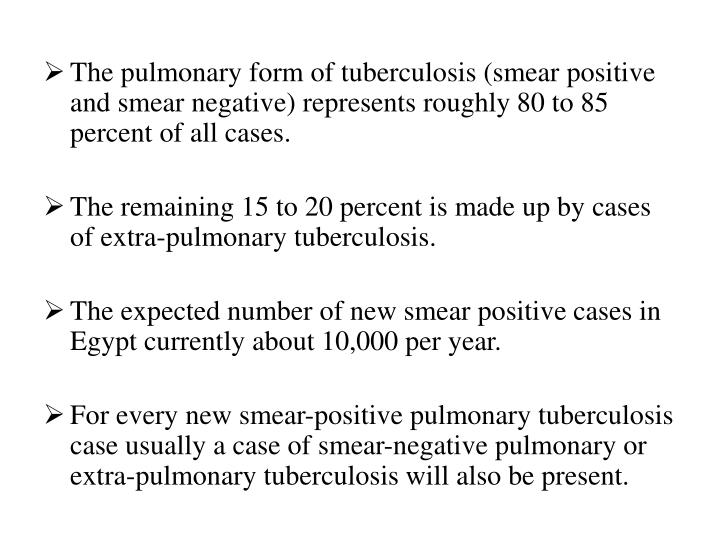 The pulmonary form of tuberculosis (smear positive and smear negative) represents roughly 80 to 85 percent of all cases.