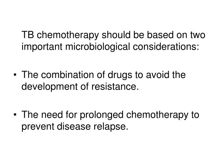TB chemotherapy should be based on two important microbiological considerations: