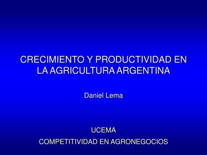 CRECIMIENTO Y PRODUCTIVIDAD EN LA AGRICULTURA ARGENTINA
