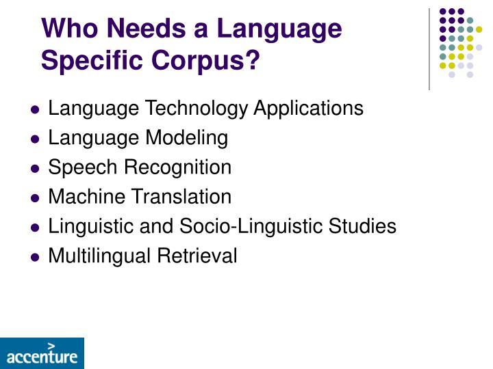 Who Needs a Language Specific Corpus?